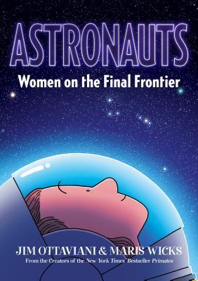 Astronauts: Women on the Final Frontier by Maris Wicks, Jim Ottaviani