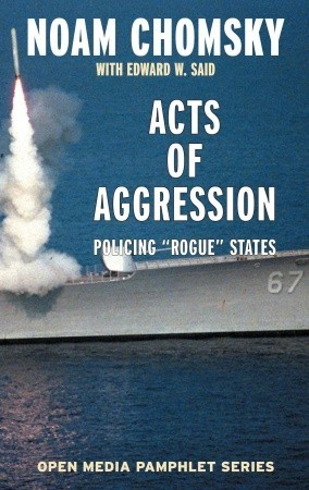 Acts of Aggression: Policing Rogue States by Edward W. Said, Ramsey Clark, Noam Chomsky