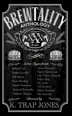 Brewtality: Extreme Horror Anthology by Ryan Harding, Dustin Lavalley, Jeff Strand