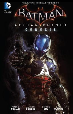 Batman: Arkham Knight Genesis by Alisson Borges, Peter J. Tomasi, Dexter Soy