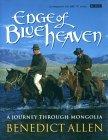 Edge of Blue Heaven: A Journey Through Mongolia by Benedict Allen