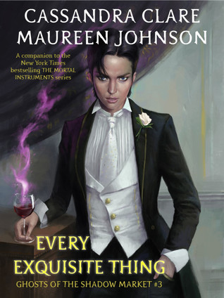 Every Exquisite Thing by Cassandra Clare, Maureen Johnson