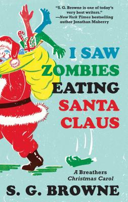 I Saw Zombies Eating Santa Claus: A Breathers Christmas Carol by S. G. Browne