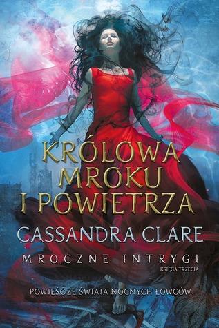 Królowa Mroku i Powietrza by Cassandra Clare
