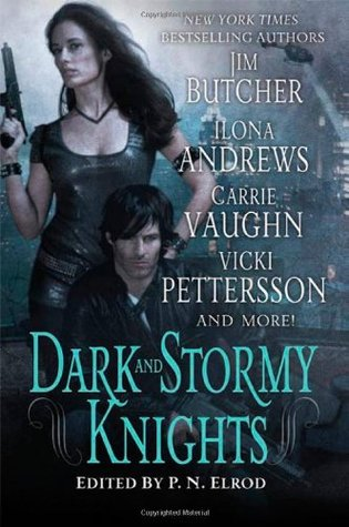 Dark and Stormy Knights by Deidre Knight, Carrie Vaughn, Vicki Pettersson, Rachel Caine, Ilona Andrews, Lilith Saintcrow, Shannon K. Butcher, P.N. Elrod, Jim Butcher