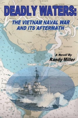 Deadly Waters: The Vietnam Naval War and Its Aftermath by Randy Miller