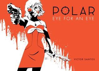 Polar, Vol. 2: Eye for an Eye by Víctor Santos
