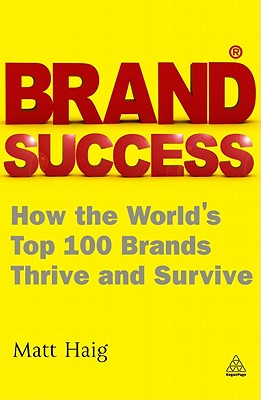 Brand Success: How the World's Top 100 Brands Thrive and Survive by Matt Haig