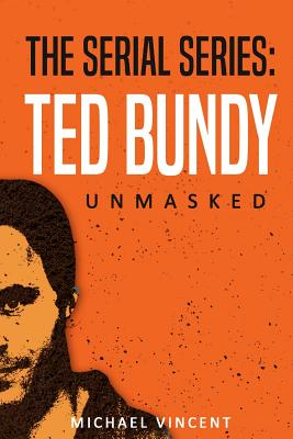 Ted Bundy: Unmasked by Michael Vincent