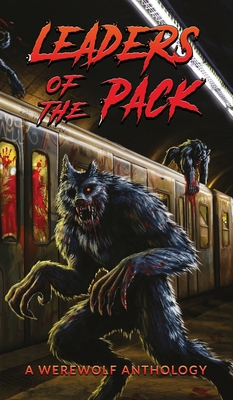 Leaders of the Pack: A Werewolf Anthology by David Wellington, Ray Garton, Jeff Strand