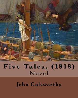 Five Tales, (1918). By: John Galsworthy: Novel by John Galsworthy