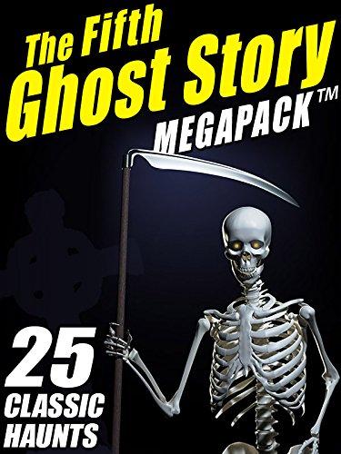 The Fifth Ghost Story MEGAPACK ®: 25 Classic Haunts by Mary Elizabeth Braddon, F. Marion Crawford, Arthur Quiller-Couch, Shawn M. Garrett, Lafcadio Hearn