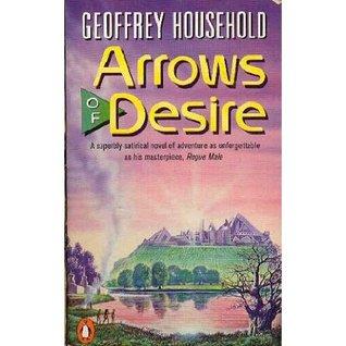 Arrows of Desire by Geoffrey Household
