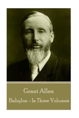 Grant Allen - Babylon: In Three Volumes by Grant Allen