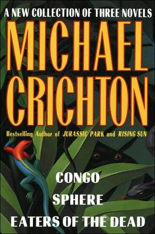 A New Collection of Three Complete Novels: Congo / Sphere / Eaters of the Dead by Michael Crichton