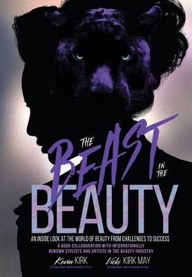 The Beast in the Beauty: An Inside Look At The World Of Beauty From Challenges To Success by Kevin Kirk, Vicki Kirk May