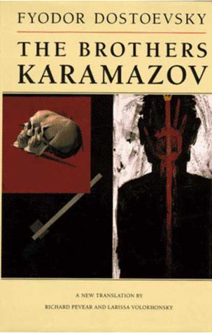 The Brothers Karamazov: A Novel in Four Parts With Epilogue by Fyodor Dostoyevsky, Larissa Volokhonsky, Richard Pevear