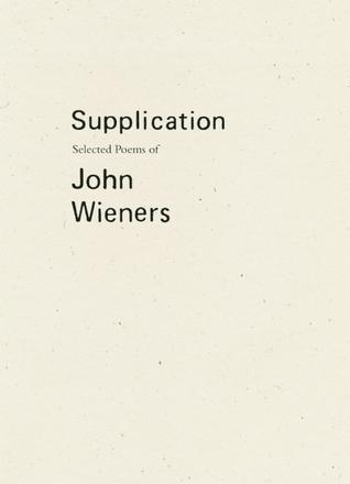 Supplication: Selected Poems of John Wieners by Joshua Beckman, Robert Dewhurst, John Wieners, C.A. Conrad