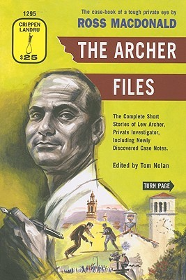 The Archer Files: The Complete Short Stories of Lew Archer, Private Investigator, Including Newly Discovered Case Notes by Ross Macdonald