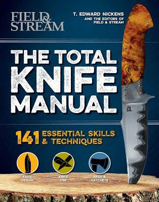 The Total Knife Manual: 141 Essential Skills & Techniques by The Editors of Field &. Stream, T. Edward Nickens