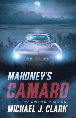 Mahoney's Camaro: A Crime Novel by Michael Clark