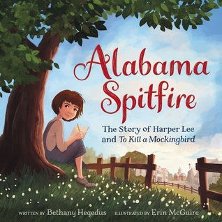 Alabama Spitfire: The Story of Harper Lee and To Kill a Mockingbird by Bethany Hegedus, Erin Mcguire