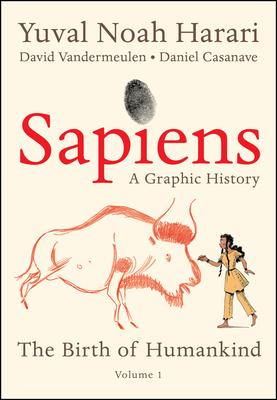 Sapiens: A Graphic History: The Birth of Humankind (Vol. 1) by Yuval Noah Harari