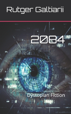 2084: Dystopian Fiction by Rutger G. Galtiarii