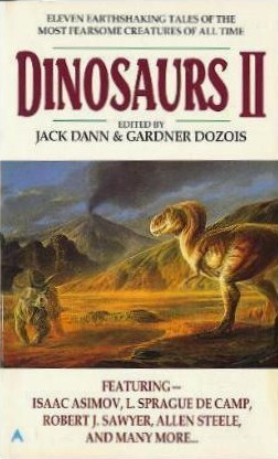 Dinosaurs 2 by Michael Bishop, L. Sprague de Camp, Isaac Asimov, Clifford D. Simak, Gardner Dozois, Jack Dann, Avram Davidson, R. Garcia y Robertson, Allen M. Steele, Robert J. Sawyer, R.V. Branham, Ian McDowell