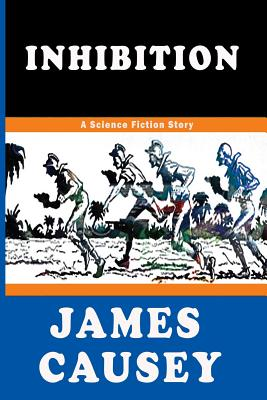Inhibition: A Short Science Fiction Story by James Causey