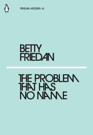 The Problem That Has No Name by Betty Friedan