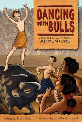 Dancing with Bulls: A Matthew and Mason Adventure by Alan Cook