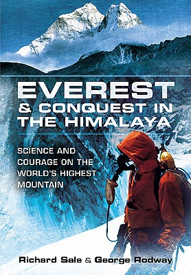 Everest and Conquest in the Himalaya: Science and Courage on the World's Highest Mountain by George Rodway, Richard Sale