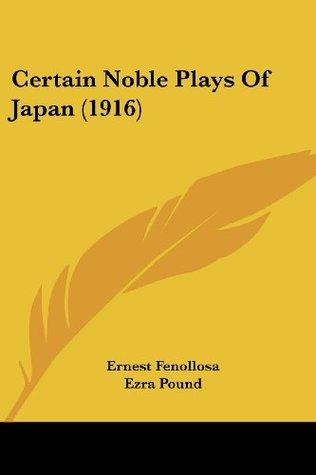 Certain Noble Plays Of Japan (1916) by W.B. Yeats, Ezra Pound, Ernest Fenollosa
