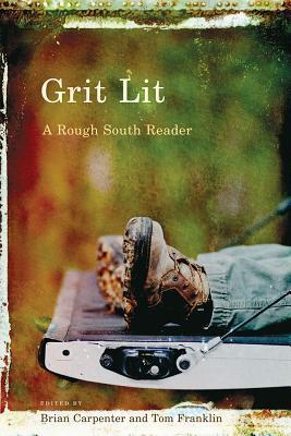 Grit Lit: A Rough South Reader by Tom Franklin, Brian Carpenter