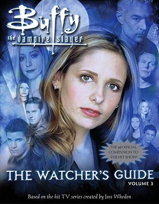 Buffy the Vampire Slayer: The Watcher's Guide, Volume 3 by Christopher Golden, Keith R.A. DeCandido, Paul Ruditis, Nancy Holder