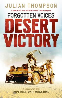 Forgotten Voices: Desert Victory by Imperial War Museum, Julian Thompson