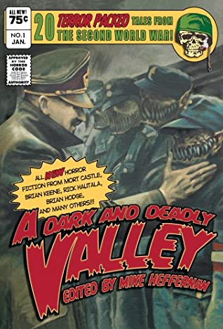Dark and Deadly Valley by Scott Nicholson, Gary A. Braunbeck, John Everson, Jeremy Robert Johnson, Weston Ochse, Lawrence Santoro, Rick Hautala, David J. Schow, Mort Castle, Brian Hodge, John Skipp, Cody Goodfellow, Mike Heffernan, Brian Keene, Elizabeth Massie, Steve Vernon, T.M. Wright, Graham Joyce, Harry Shannon, Bev Vincent, Scott Edelman, Paul Finch
