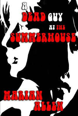 A Dead Guy at the Summerhouse by Marian Allen