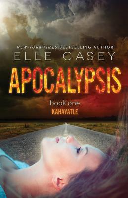 Apocalypsis: Book 1 (Kahayatle) by Elle Casey