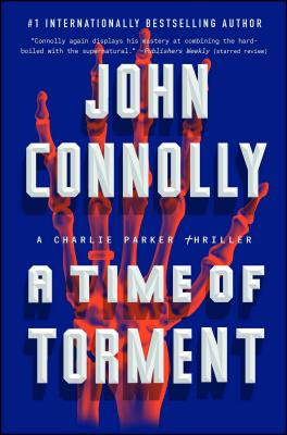 A Time of Torment, Volume 14: A Charlie Parker Thriller by John Connolly