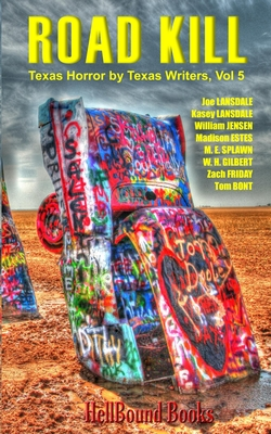 Road Kill: Texas Horror by Texas Writers Volume 5 by Kasey Lansdale, William Jensen, Joe R. Lansdale