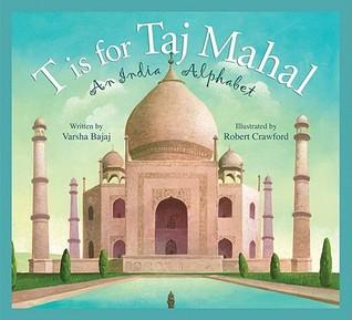 T Is for Taj Mahal: An India Alphabet by Varsha Bajaj, Robert Crawford