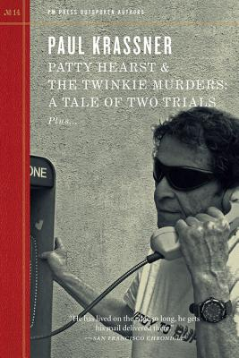 Patty Hearst & the Twinkie Murders: A Tale of Two Trials by Paul Krassner