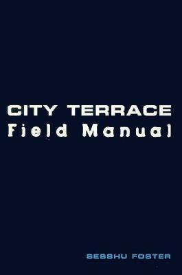 City Terrace Field Manual by Sesshu Foster
