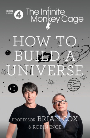 How to Build a Universe: An Infinite Monkey Cage Adventure by Brian Cox, Robin Ince