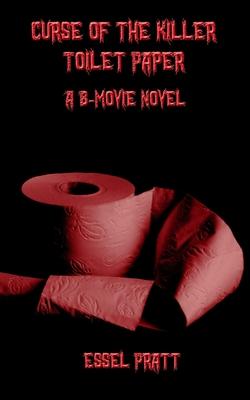 Curse of the Killer Toilet Paper by Essel Pratt