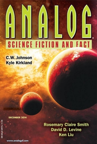 Analog Science Fiction and Fact, December 2014 by David D. Levine, Rosemary Claire Smith, Craig DeLancey, Miki Dare, Ken Liu, C.W. Johnson, Evan Dicken, Trevor Quachri, Kyle Kirkland