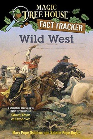 Wild West: A Nonfiction Companion to Magic Tree House #10: Ghost Town at Sundown (Magic Tree House (R) Fact Tracker Book 38) by Isidre Monés, Natalie Pope Boyce, Mary Pope Osborne