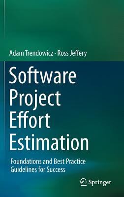 Software Project Effort Estimation: Foundations and Best Practice Guidelines for Success by Ross Jeffery, Adam Trendowicz